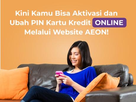 Sekarang Kamu Bisa Aktivasi Kartu Kredit AEON dan Ubah PIN Kartu Kredit Kamu ONLINE melalui Website AEON!