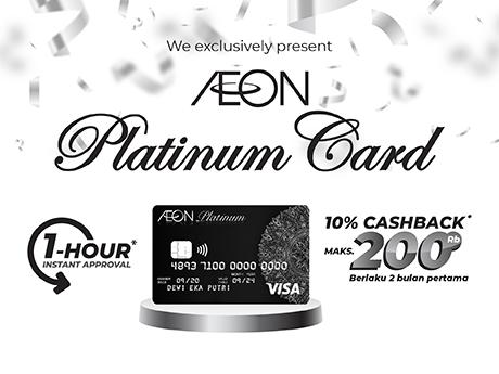 AEON Mempersembahkan AEON Platinum Card untuk Anda Menikmati Keistimewaan AEON Shopping Experience